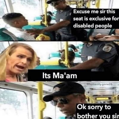 Its Ma'am ok sorry to bother you sir - AhSeeit